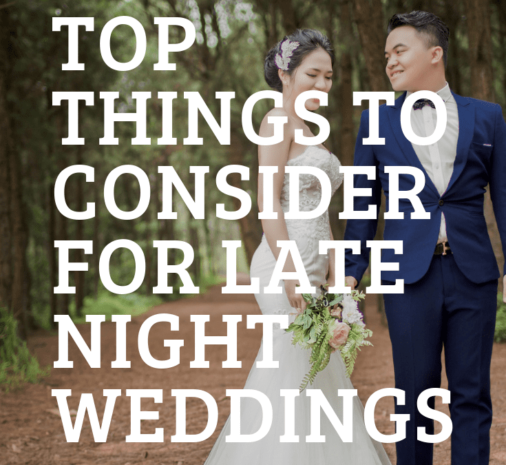 Top Things to Consider For A Late Night Wedding